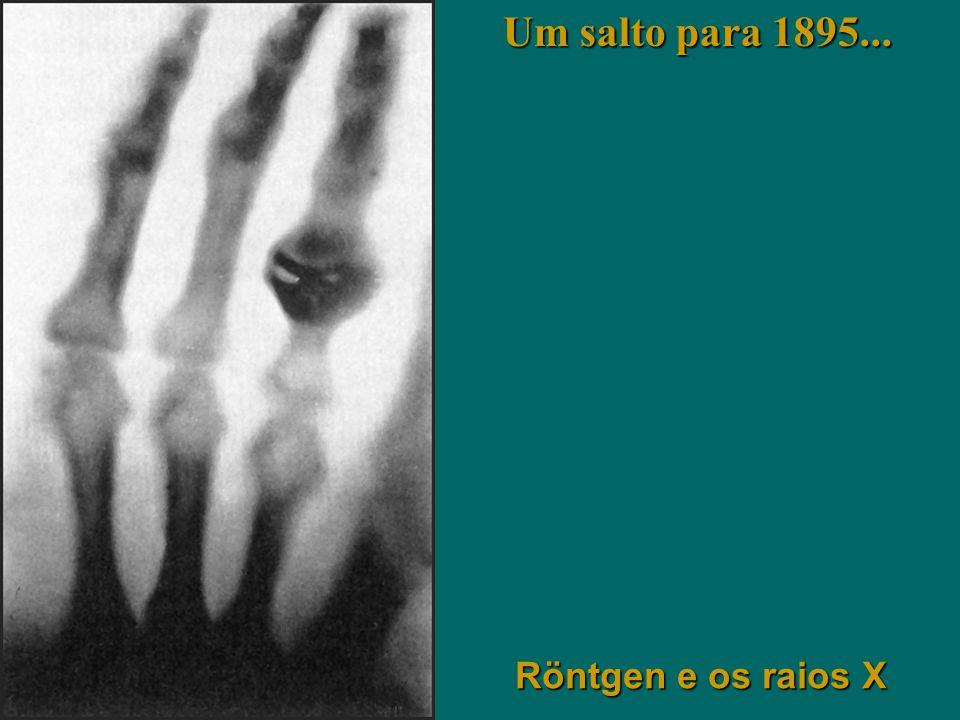 Röntgen e os raios X Um salto para 1895...