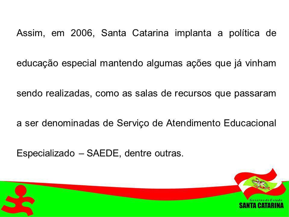 Assim, em 2006, Santa Catarina implanta a política de educação especial mantendo algumas ações que já vinham sendo realizadas, como as salas de recurs