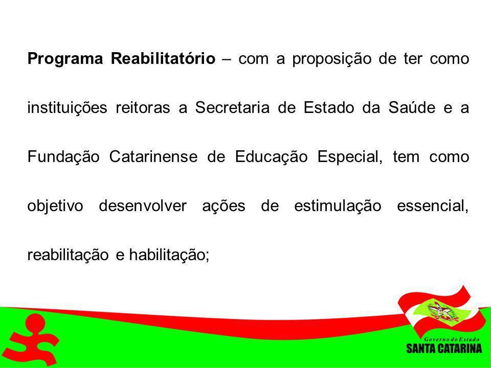 Programa Reabilitatório – com a proposição de ter como instituições reitoras a Secretaria de Estado da Saúde e a Fundação Catarinense de Educação Espe