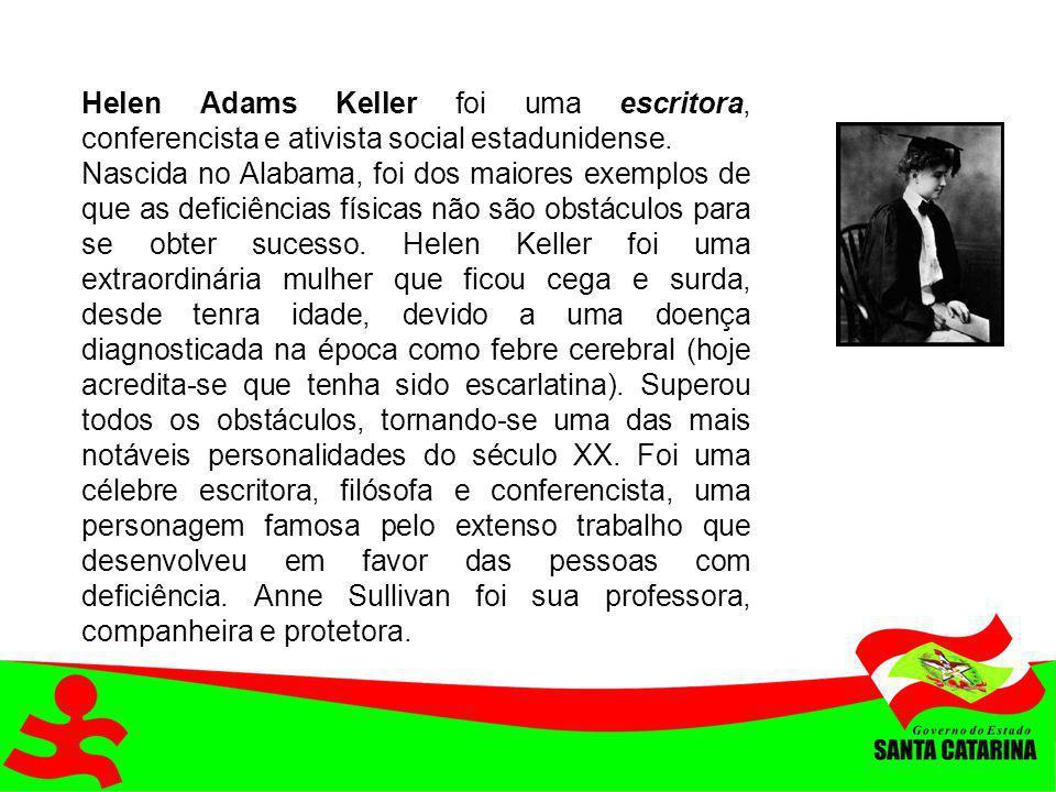 Helen Adams Keller foi uma escritora, conferencista e ativista social estadunidense. Nascida no Alabama, foi dos maiores exemplos de que as deficiênci