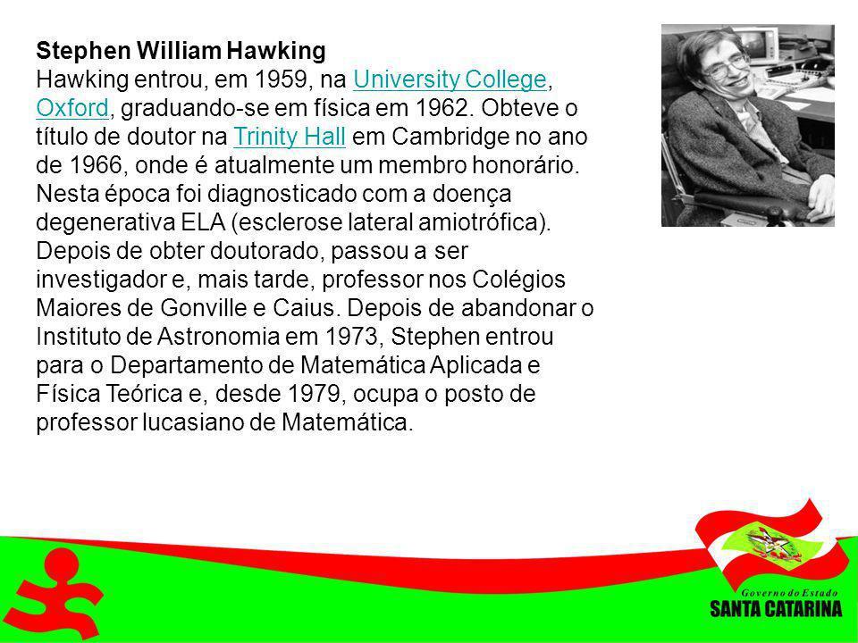 Stephen William Hawking Hawking entrou, em 1959, na University College, Oxford, graduando-se em física em 1962. Obteve o título de doutor na Trinity H
