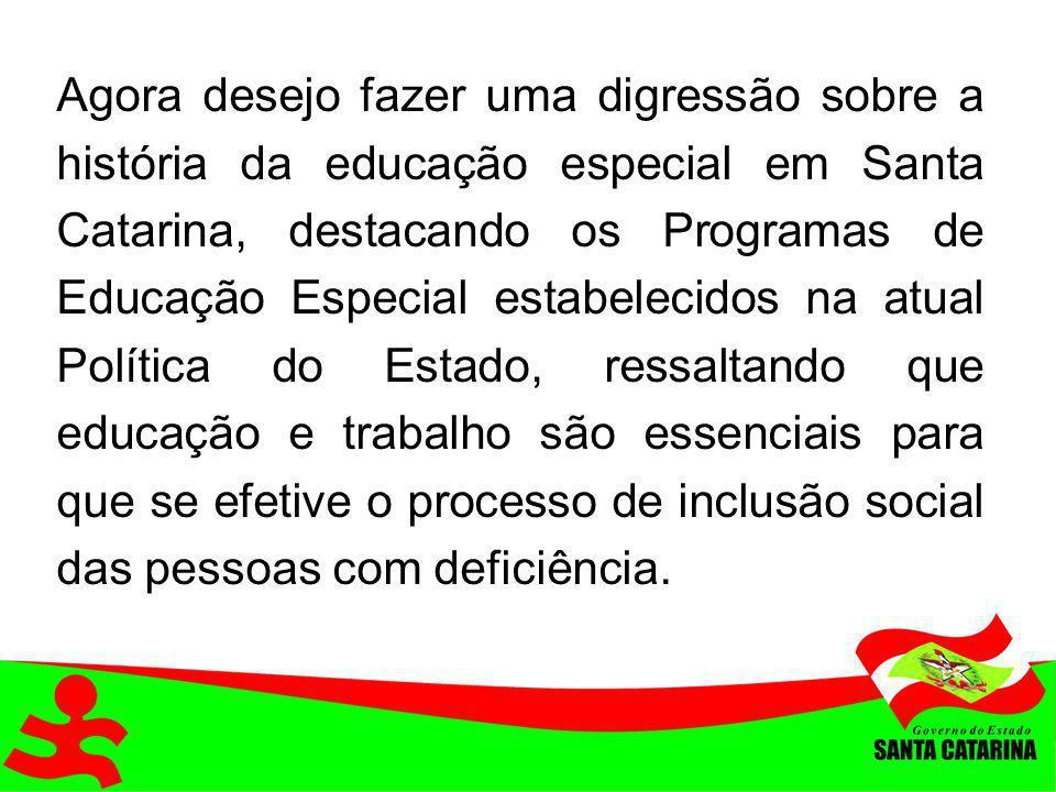 Agora desejo fazer uma digressão sobre a história da educação especial em Santa Catarina, destacando os Programas de Educação Especial estabelecidos n