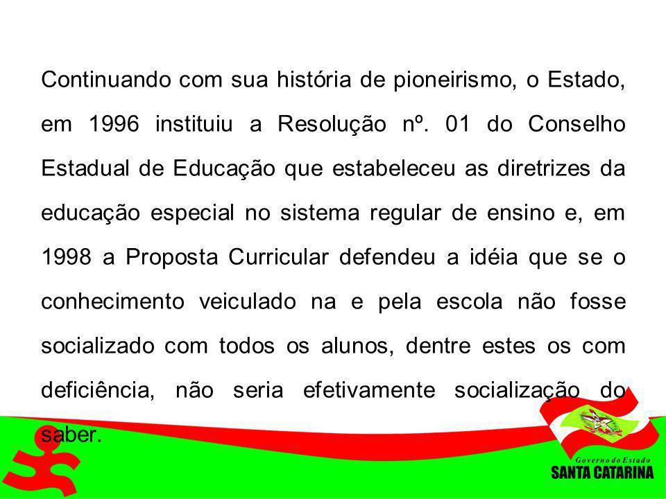 Continuando com sua história de pioneirismo, o Estado, em 1996 instituiu a Resolução nº. 01 do Conselho Estadual de Educação que estabeleceu as diretr