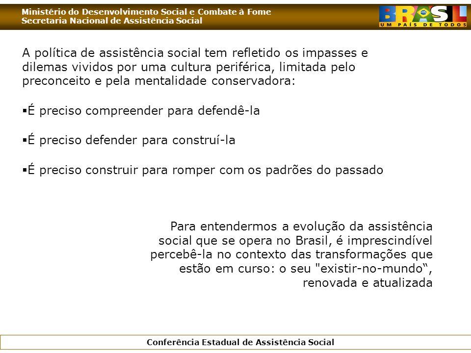 Ministério do Desenvolvimento Social e Combate à Fome Secretaria Nacional de Assistência Social Conferência Estadual de Assistência Social A política
