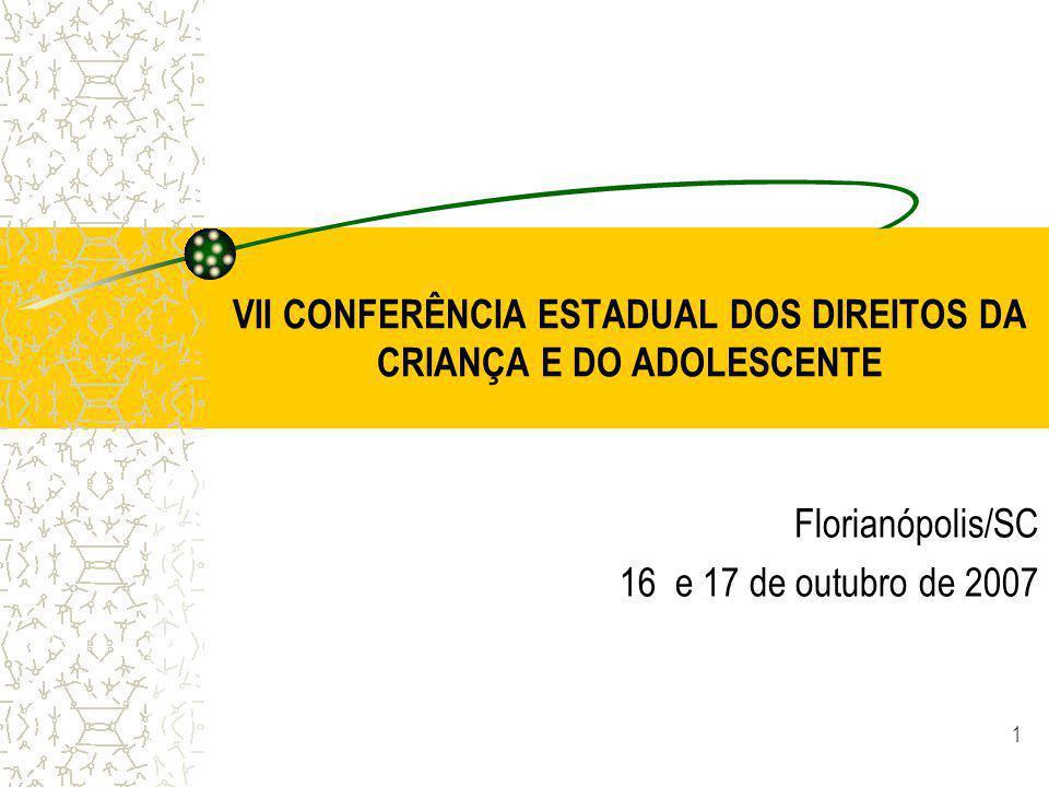 1 VII CONFERÊNCIA ESTADUAL DOS DIREITOS DA CRIANÇA E DO ADOLESCENTE Florianópolis/SC 16 e 17 de outubro de 2007