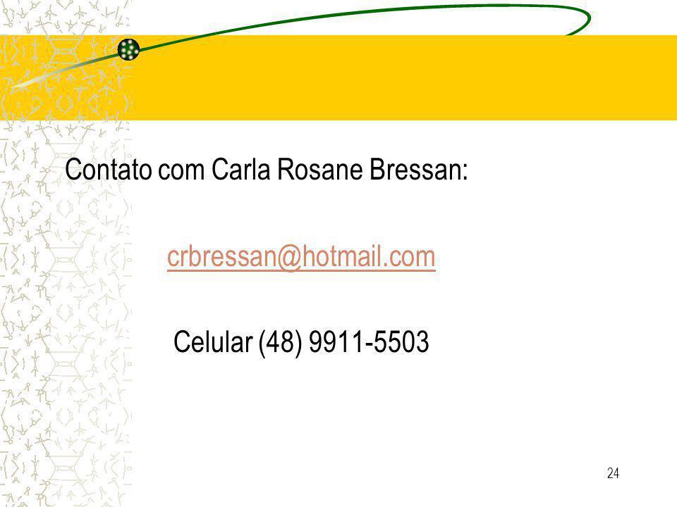 24 Contato com Carla Rosane Bressan: crbressan@hotmail.com Celular (48) 9911-5503