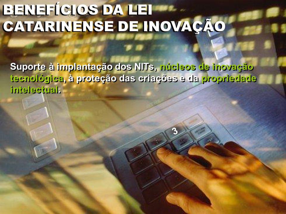 Suporte à implantação dos NITs, núcleos de inovação tecnológica, à proteção das criações e da propriedade intelectual.