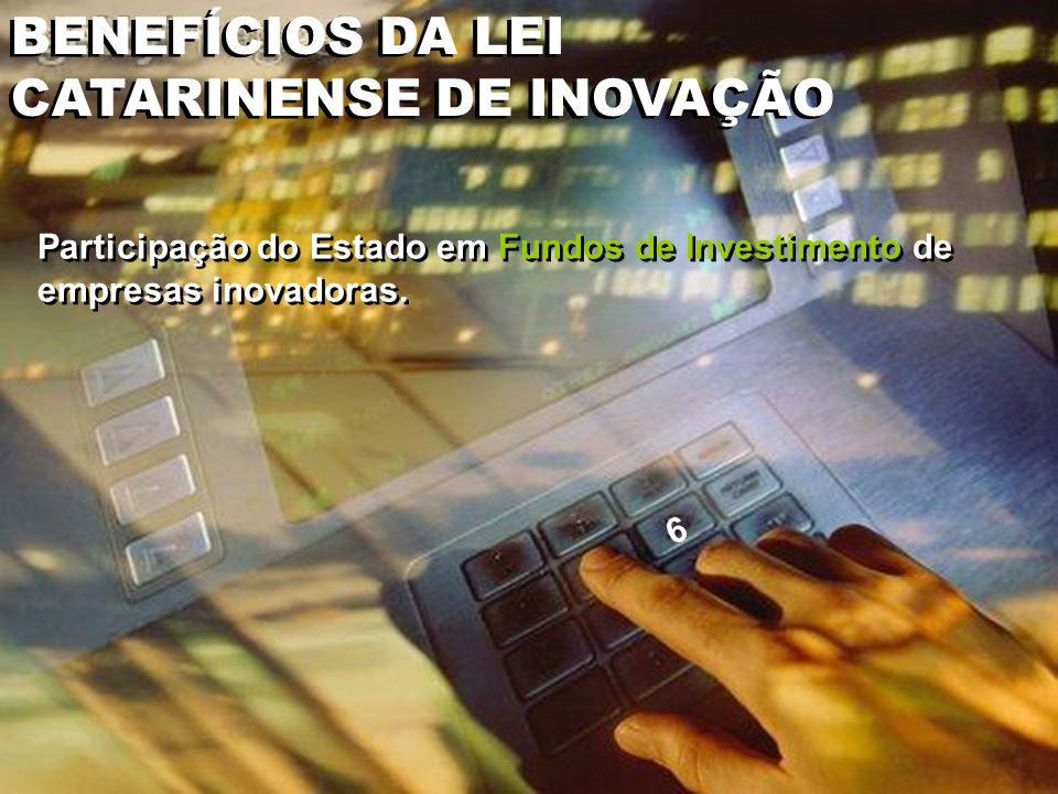 Participação do Estado em Fundos de Investimento de empresas inovadoras.