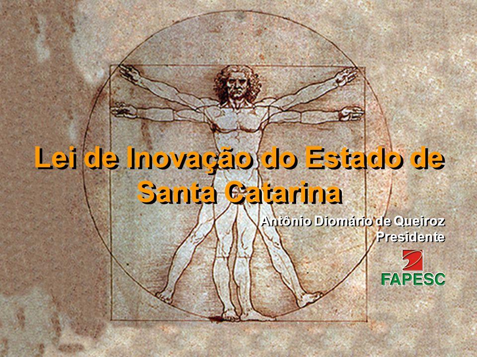 Antônio Diomário de Queiroz Presidente Antônio Diomário de Queiroz Presidente Lei de Inovação do Estado de Santa Catarina