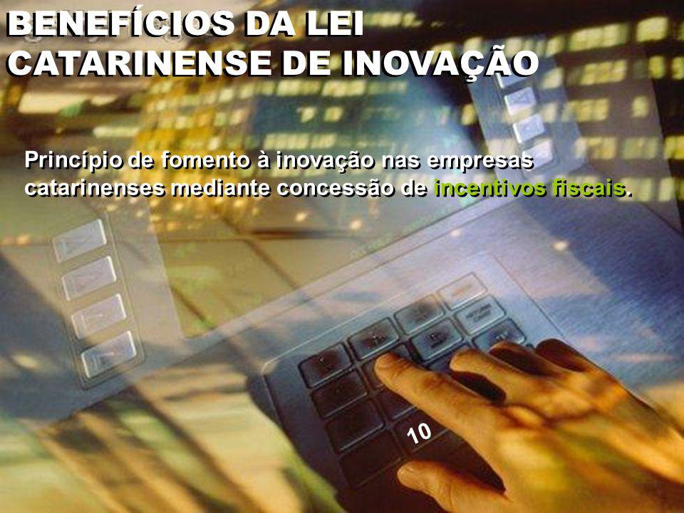 Princípio de fomento à inovação nas empresas catarinenses mediante concessão de incentivos fiscais.