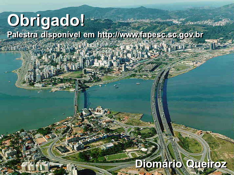 Diomário Queiroz Obrigado. Palestra disponível em http://www.fapesc.sc.gov.br Obrigado.
