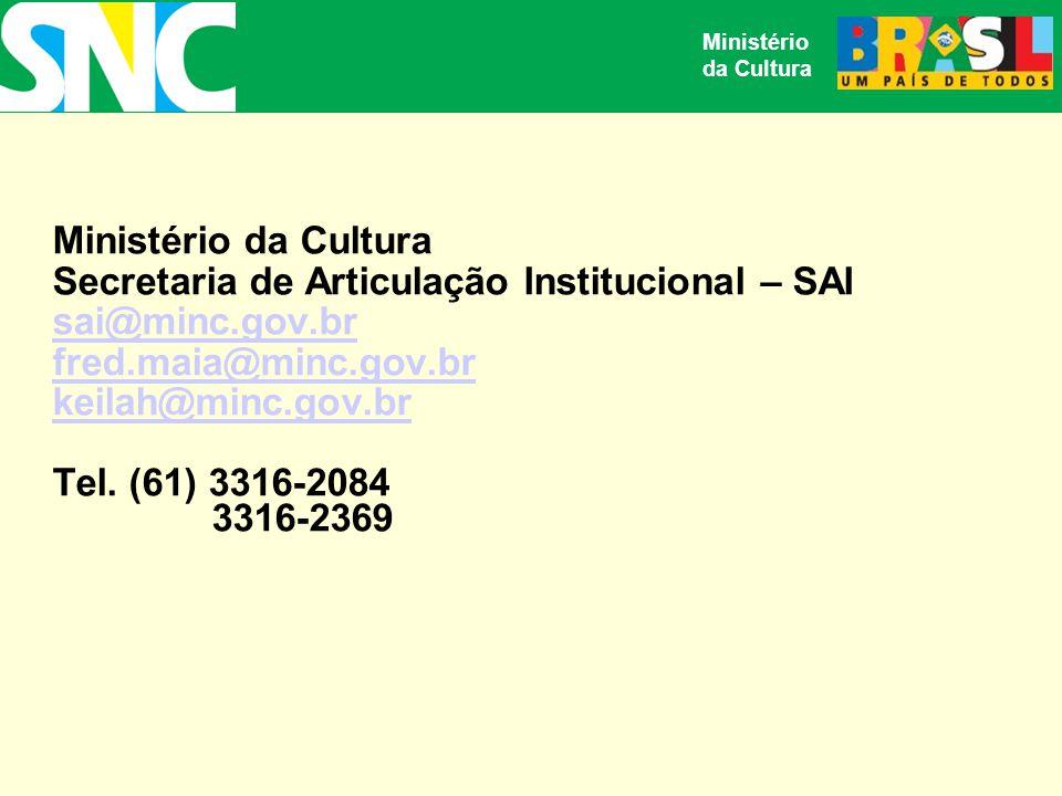Ministério da Cultura Ministério da Cultura Secretaria de Articulação Institucional – SAI sai@minc.gov.br fred.maia@minc.gov.br keilah@minc.gov.br Tel.