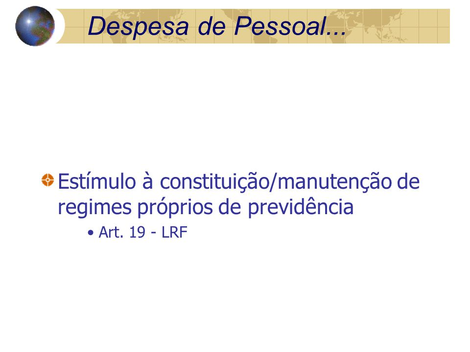 Despesa de Pessoal... Estímulo à constituição/manutenção de regimes próprios de previdência Art.