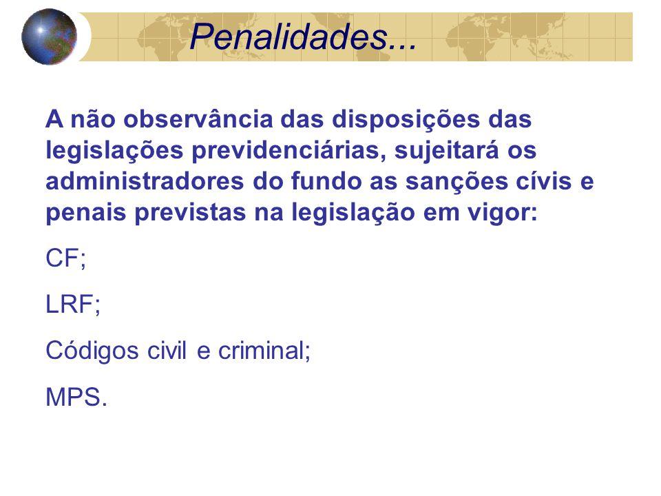 A não observância das disposições das legislações previdenciárias, sujeitará os administradores do fundo as sanções cívis e penais previstas na legislação em vigor: CF; LRF; Códigos civil e criminal; MPS.
