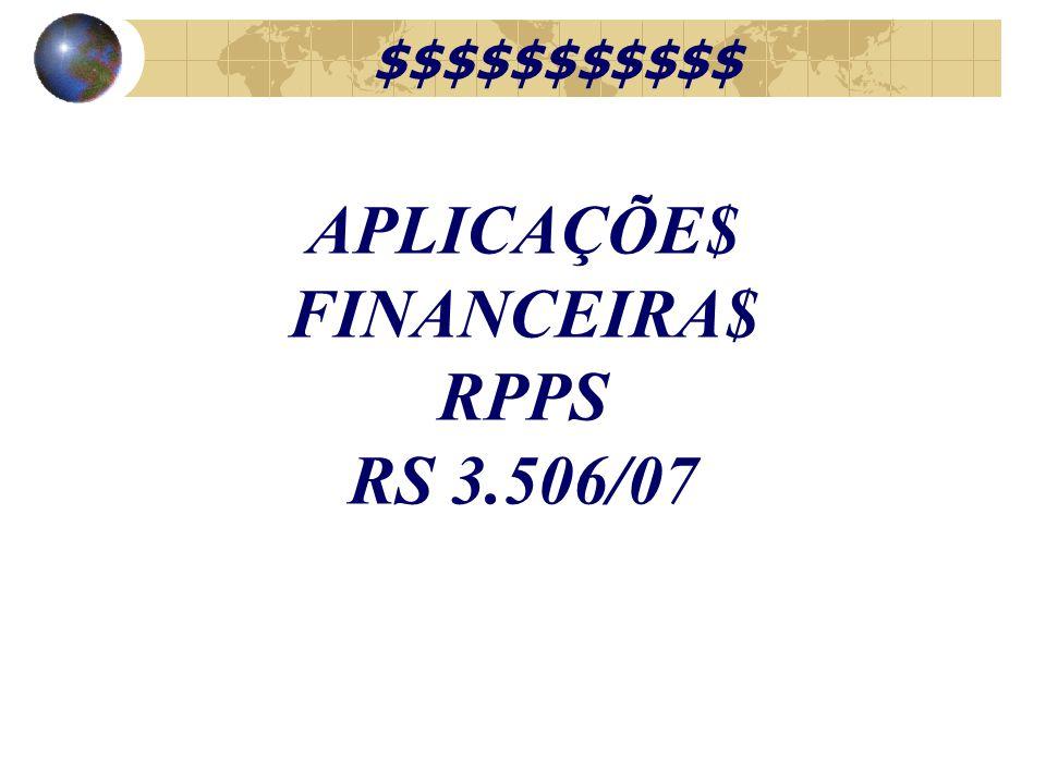 APLICAÇÕE$ FINANCEIRA$ RPPS RS 3.506/07 $$$$$$$$$$$