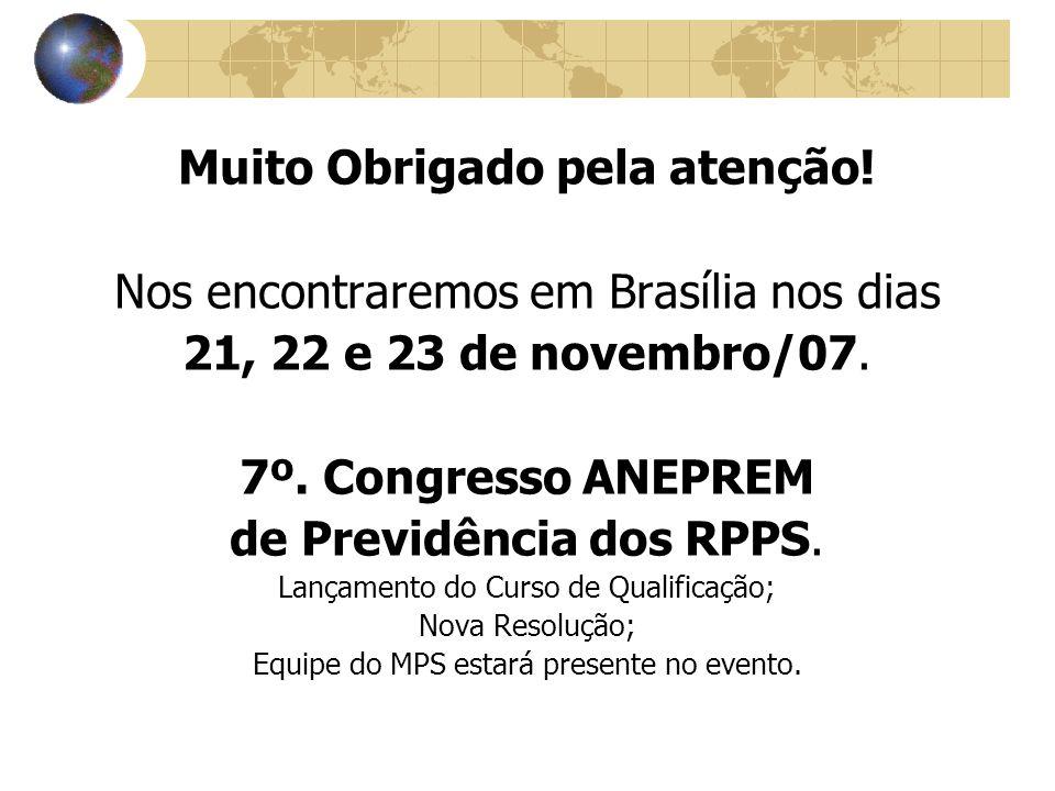 Muito Obrigado pela atenção. Nos encontraremos em Brasília nos dias 21, 22 e 23 de novembro/07.