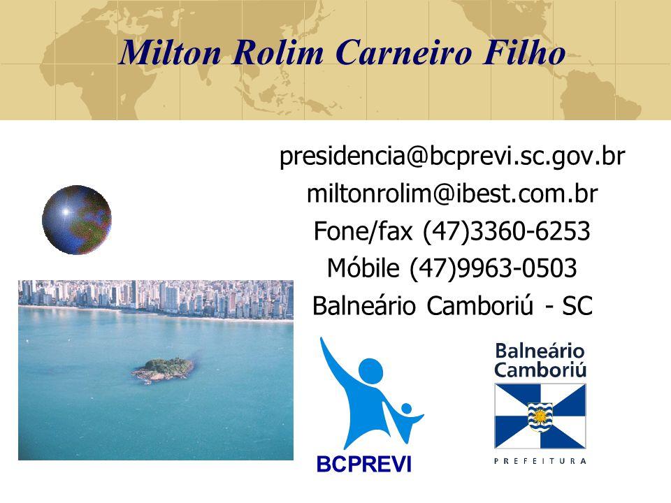 Milton Rolim Carneiro Filho presidencia@bcprevi.sc.gov.br miltonrolim@ibest.com.br Fone/fax (47)3360-6253 Móbile (47)9963-0503 Balneário Camboriú - SC BCPREVI