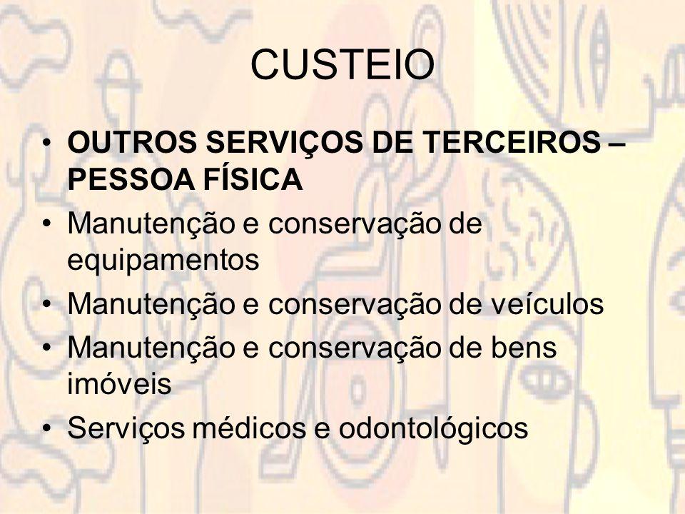 CUSTEIO OUTROS SERVIÇOS DE TERCEIROS – PESSOA FÍSICA Manutenção e conservação de equipamentos Manutenção e conservação de veículos Manutenção e conservação de bens imóveis Serviços médicos e odontológicos