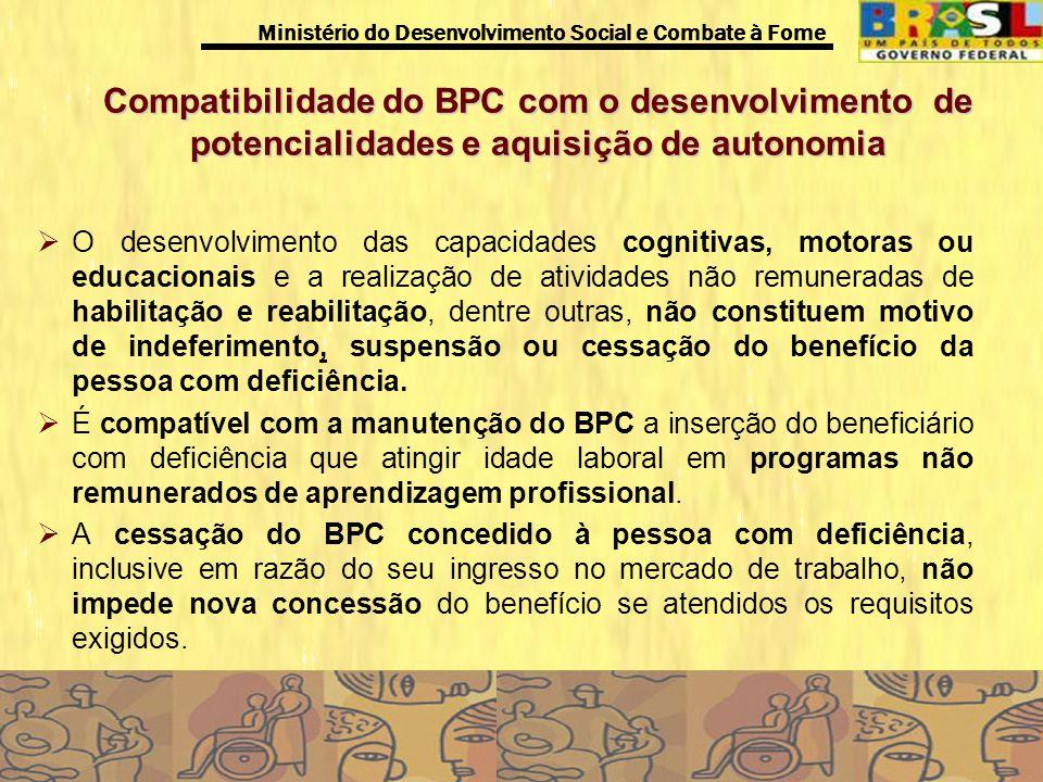 Ministério do Desenvolvimento Social e Combate à Fome Compatibilidade do BPC com o desenvolvimento de potencialidades e aquisição de autonomia O desen