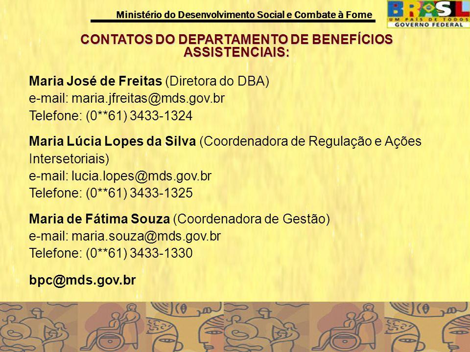Ministério do Desenvolvimento Social e Combate à Fome CONTATOS DO DEPARTAMENTO DE BENEFÍCIOS ASSISTENCIAIS: Maria José de Freitas (Diretora do DBA) e-