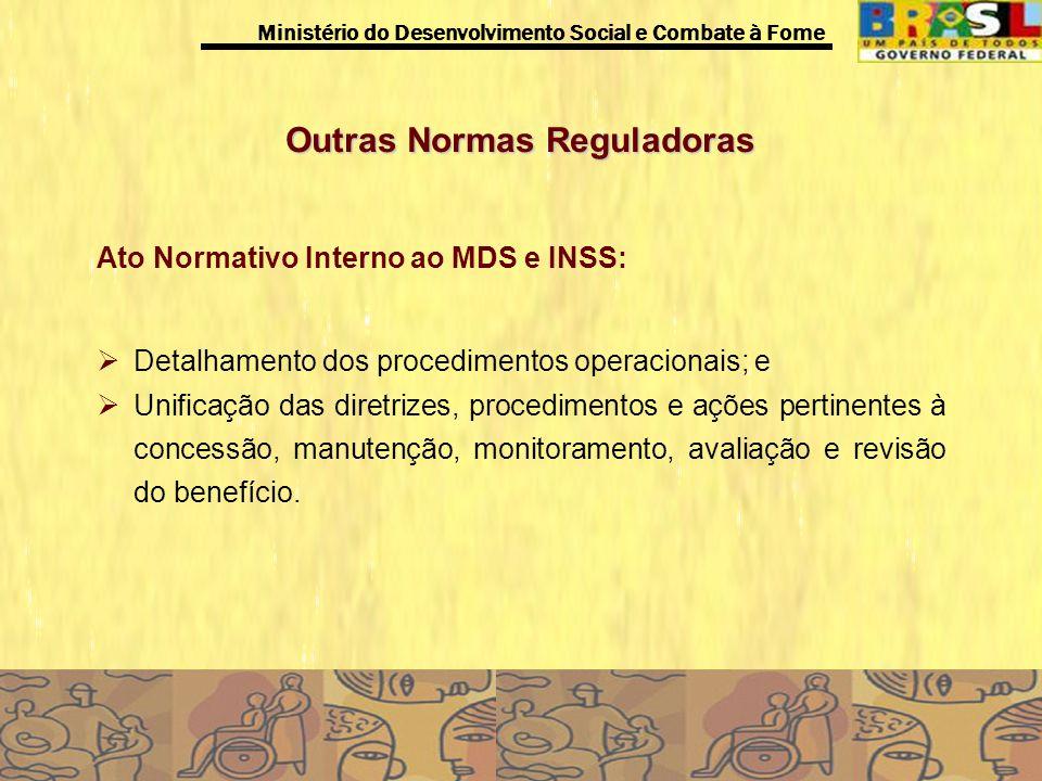 Ministério do Desenvolvimento Social e Combate à Fome Outras Normas Reguladoras Ato Normativo Interno ao MDS e INSS: Detalhamento dos procedimentos op