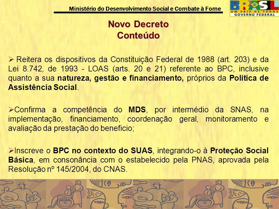 Ministério do Desenvolvimento Social e Combate à Fome Novo Decreto Conteúdo Reitera os dispositivos da Constituição Federal de 1988 (art. 203) e da Le