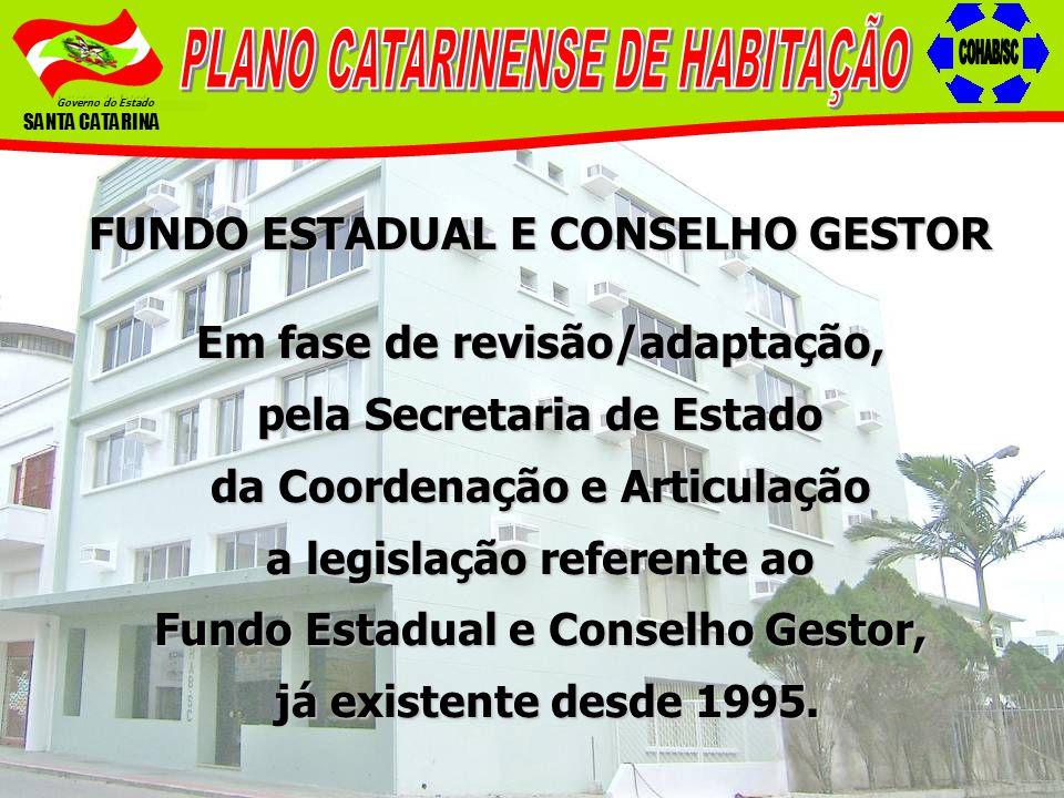 Governo do Estado SANTA CATARINA FUNDO ESTADUAL E CONSELHO GESTOR Em fase de revisão/adaptação, pela Secretaria de Estado da Coordenação e Articulação