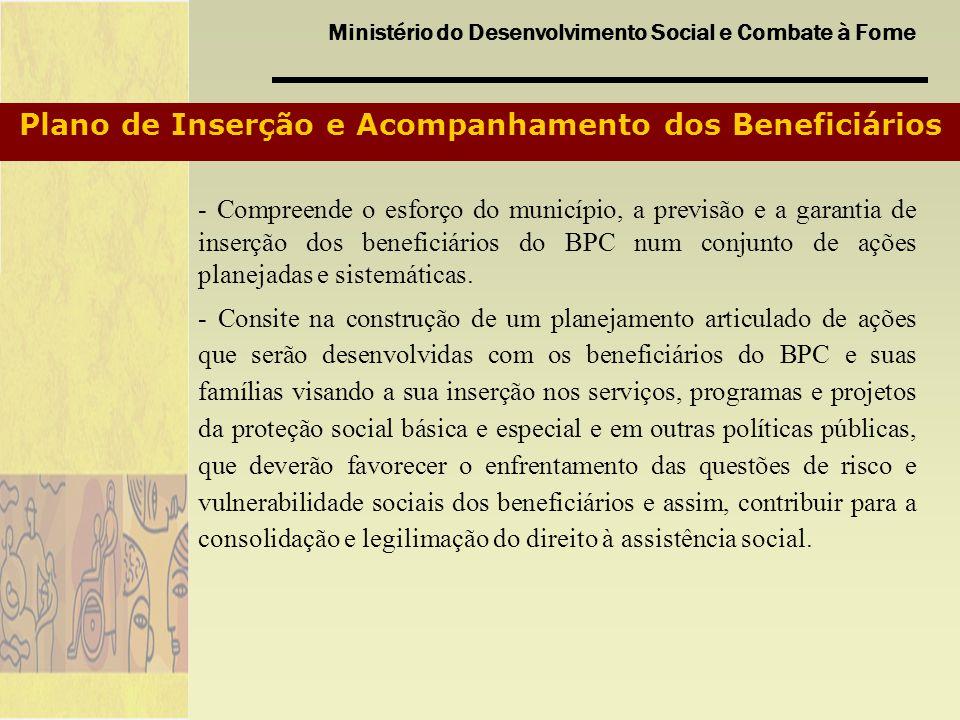 Ministério do Desenvolvimento Social e Combate à Fome Plano de Inserção e Acompanhamento dos Beneficiários - Compreende o esforço do município, a prev