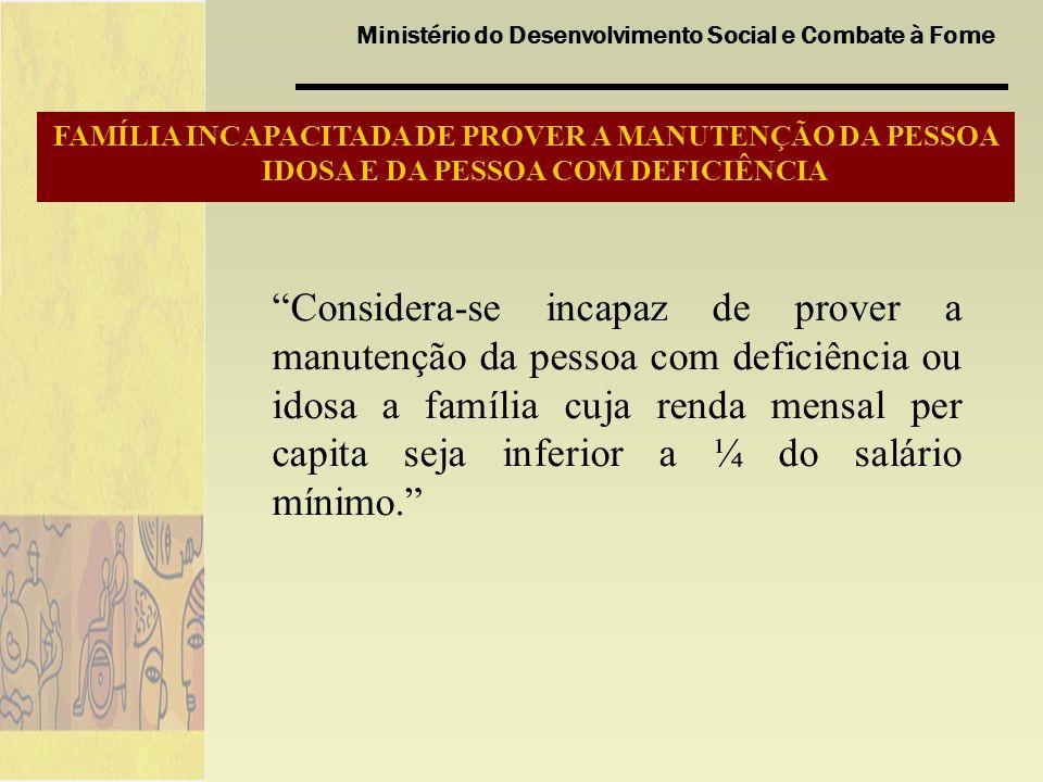 Ministério do Desenvolvimento Social e Combate à Fome FAMÍLIA INCAPACITADA DE PROVER A MANUTENÇÃO DA PESSOA IDOSA E DA PESSOA COM DEFICIÊNCIA Consider