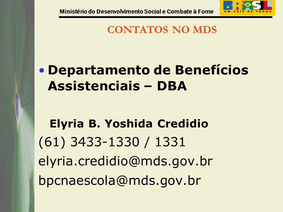 Ministério do Desenvolvimento Social e Combate à Fome CONTATOS NO MDS Departamento de Benefícios Assistenciais – DBA Elyria B. Yoshida Credidio (61) 3