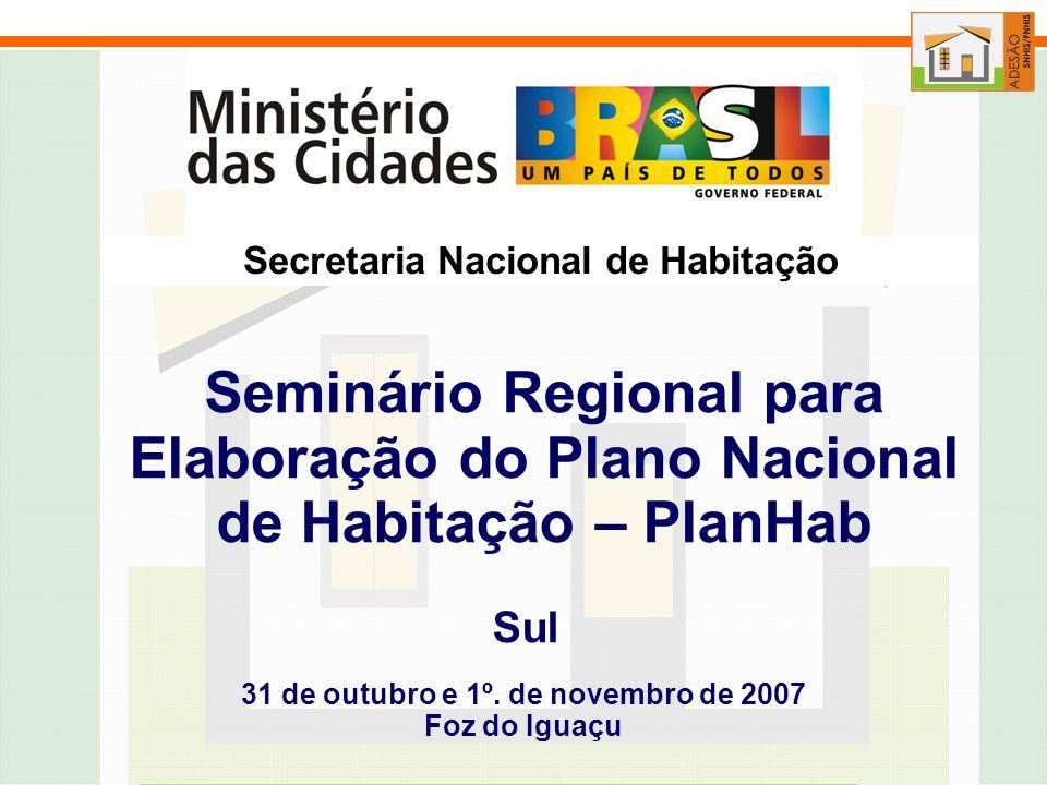 Secretaria Nacional de Habitação Seminário Regional para Elaboração do Plano Nacional de Habitação – PlanHab Sul 31 de outubro e 1º.