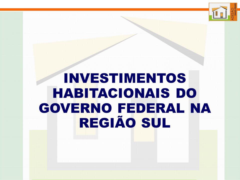 INVESTIMENTOS HABITACIONAIS DO GOVERNO FEDERAL NA REGIÃO SUL