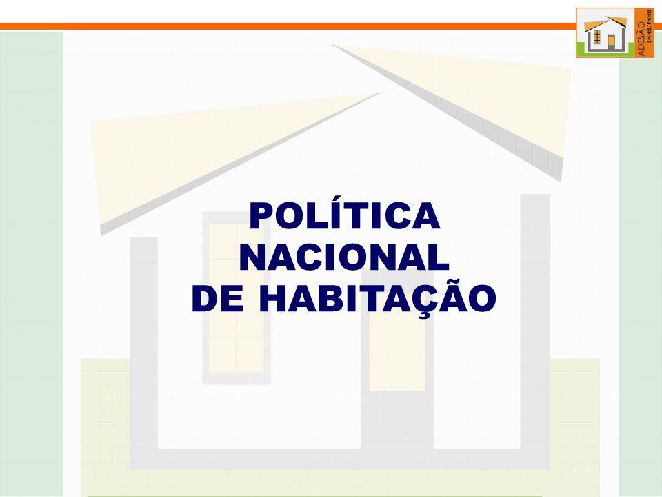 POLÍTICA NACIONAL DE HABITAÇÃO Promover as condições de acesso à moradia digna a todos os segmentos da população Aprovada em 2004 no Conselho das Cidades PRINCÍPIOS Direito à moradia Moradia digna Função social da propriedade urbana Questão habitacional como uma política de Estado Gestão democrática Articulação das ações de habitação à política urbana