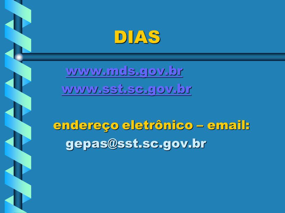 DIAS DIAS www.mds.gov.br www.mds.gov.brwww.mds.gov.br www.sst.sc.gov.br www.sst.sc.gov.brwww.sst.sc.gov.br endereço eletrônico – email: endereço eletrônico – email: gepas@sst.sc.gov.br gepas@sst.sc.gov.br