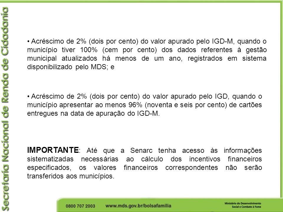 Acréscimo de 2% (dois por cento) do valor apurado pelo IGD-M, quando o município tiver 100% (cem por cento) dos dados referentes à gestão municipal at