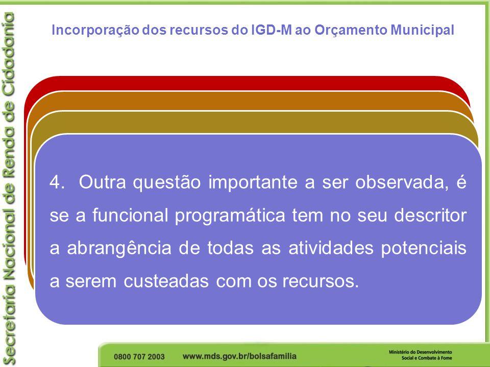 Incorporação dos recursos do IGD-M ao Orçamento Municipal 1. Concluído o planejamento, o gestor do programa deverá definir, juntamente, com a área res