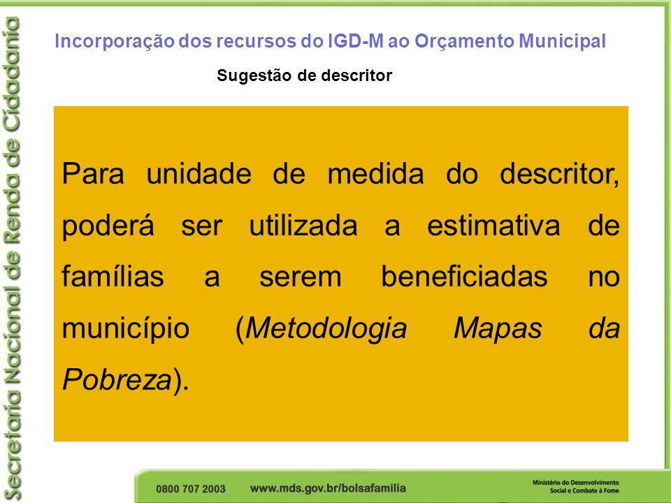 Incorporação dos recursos do IGD-M ao Orçamento Municipal Constituir centro de custos para custeios e financiamento das despesas oriundas da gestão do