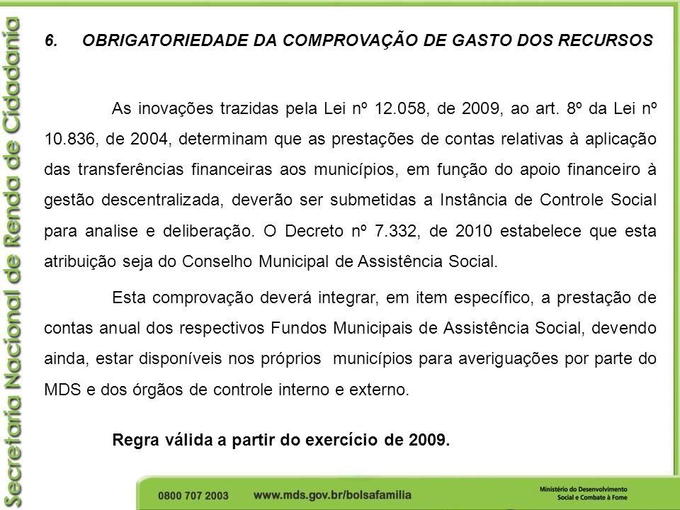 6. OBRIGATORIEDADE DA COMPROVAÇÃO DE GASTO DOS RECURSOS As inovações trazidas pela Lei nº 12.058, de 2009, ao art. 8º da Lei nº 10.836, de 2004, deter