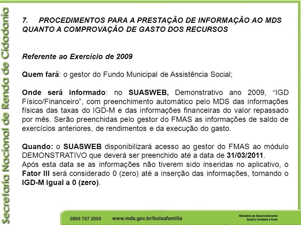 7. PROCEDIMENTOS PARA A PRESTAÇÃO DE INFORMAÇÃO AO MDS QUANTO A COMPROVAÇÃO DE GASTO DOS RECURSOS Referente ao Exercício de 2009 Quem fará: o gestor d
