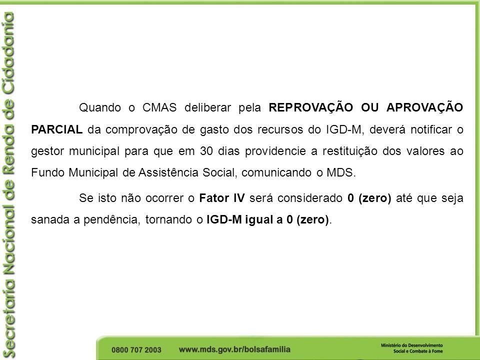Quando o CMAS deliberar pela REPROVAÇÃO OU APROVAÇÃO PARCIAL da comprovação de gasto dos recursos do IGD-M, deverá notificar o gestor municipal para q