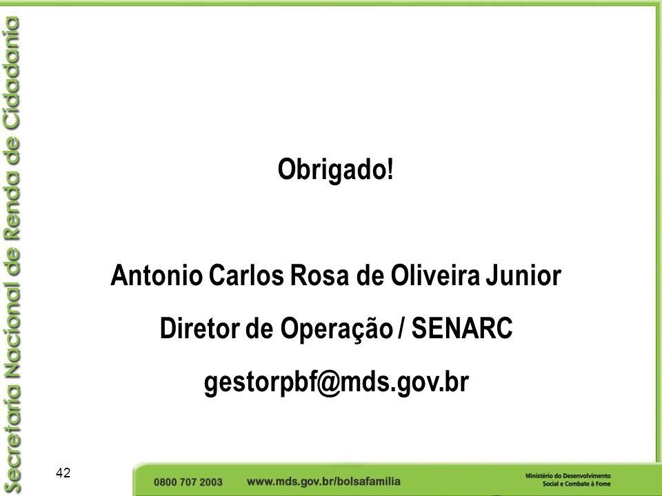 42 Obrigado! Antonio Carlos Rosa de Oliveira Junior Diretor de Operação / SENARC gestorpbf@mds.gov.br