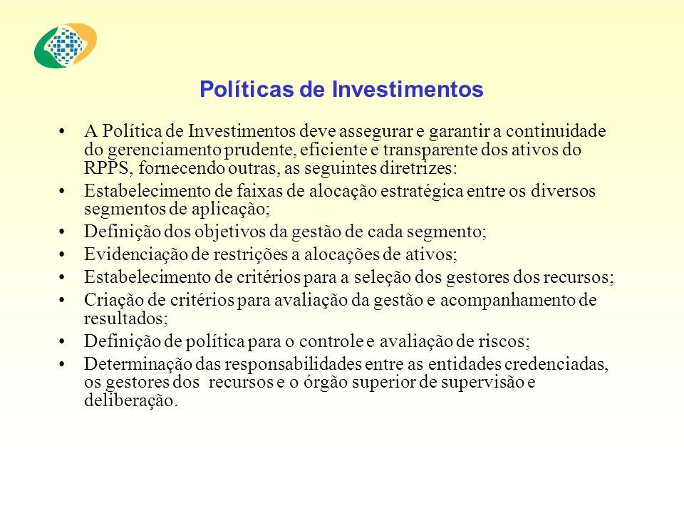 Políticas de Investimentos A Política de Investimentos deve assegurar e garantir a continuidade do gerenciamento prudente, eficiente e transparente do