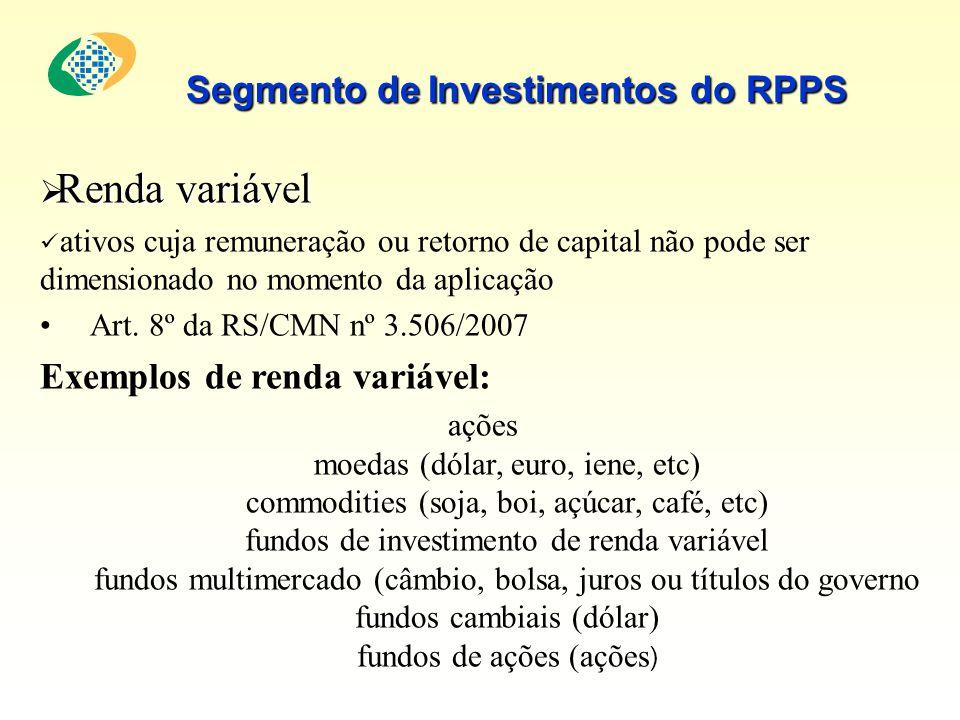 Renda variável Renda variável ativos cuja remuneração ou retorno de capital não pode ser dimensionado no momento da aplicação Art. 8º da RS/CMN nº 3.5