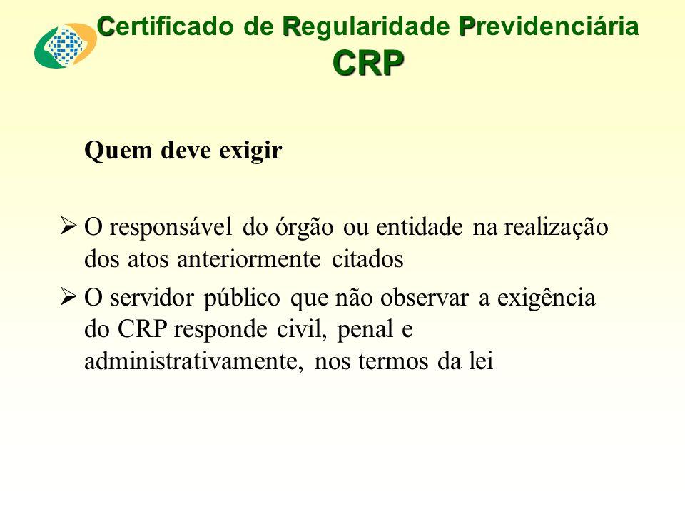 CRP CRP Certificado de Regularidade Previdenciária CRP Quem deve exigir O responsável do órgão ou entidade na realização dos atos anteriormente citado