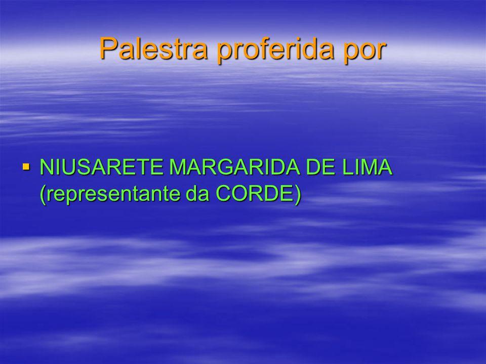 Palestra proferida por NIUSARETE MARGARIDA DE LIMA (representante da CORDE) NIUSARETE MARGARIDA DE LIMA (representante da CORDE)