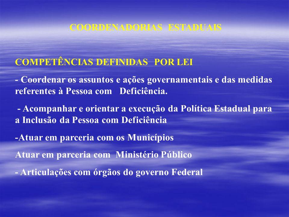 COORDENADORIAS ESTADUAIS COMPETÊNCIAS DEFINIDAS POR LEI - Coordenar os assuntos e ações governamentais e das medidas referentes à Pessoa com Deficiênc
