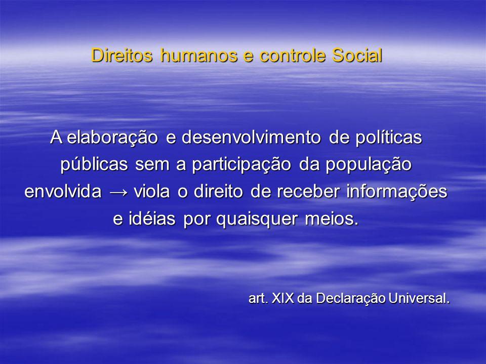 Direitos humanos e controle Social A elaboração e desenvolvimento de políticas públicas sem a participação da população envolvida viola o direito de r