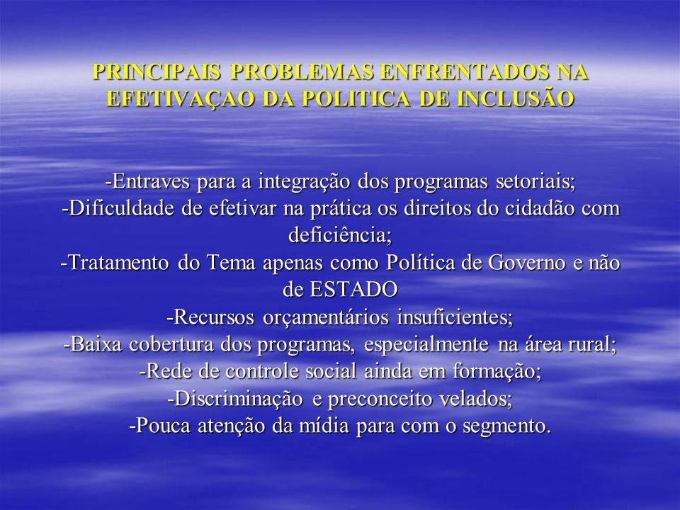 PRINCIPAIS PROBLEMAS ENFRENTADOS NA EFETIVAÇAO DA POLITICA DE INCLUSÃO -Entraves para a integração dos programas setoriais; -Dificuldade de efetivar n