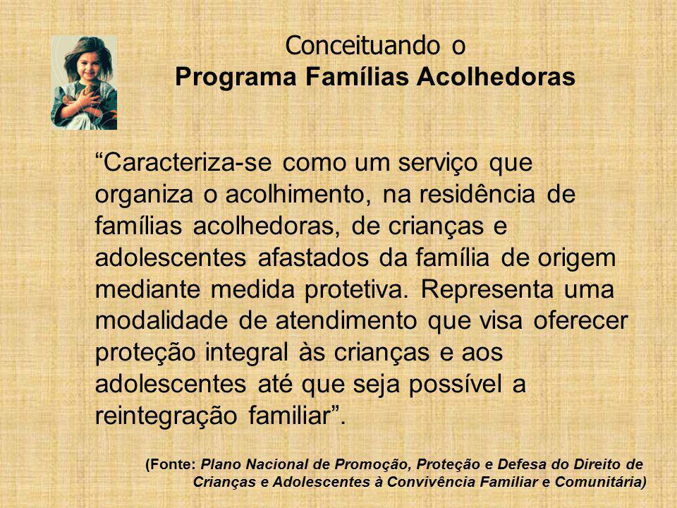 Caracteriza-se como um serviço que organiza o acolhimento, na residência de famílias acolhedoras, de crianças e adolescentes afastados da família de o