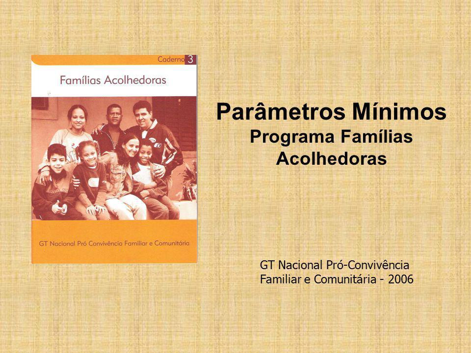 Parâmetros Mínimos Programa Famílias Acolhedoras GT Nacional Pró-Convivência Familiar e Comunitária - 2006